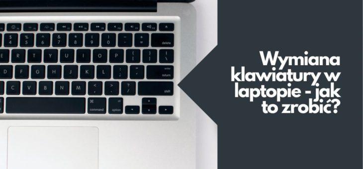 Wymiana klawiatury w laptopie – jak to zrobić?